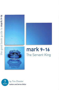 9781904889519-GBG Mark 9-16: The Servant King-Chester, Tim