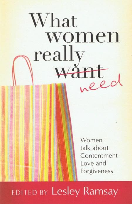9781904889601-What Women Really Need: Women Talk About Contentment, Love and Forgiveness-Ramsay, Lesley (Editor)