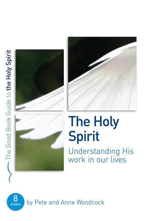 9781905564217-GBG Holy Spirit, The: Understanding His work in our lives-Woodcock, Pete & Anne