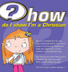 9781905564408s-How Do I Show I'm a Christian-Mitchell, Alison