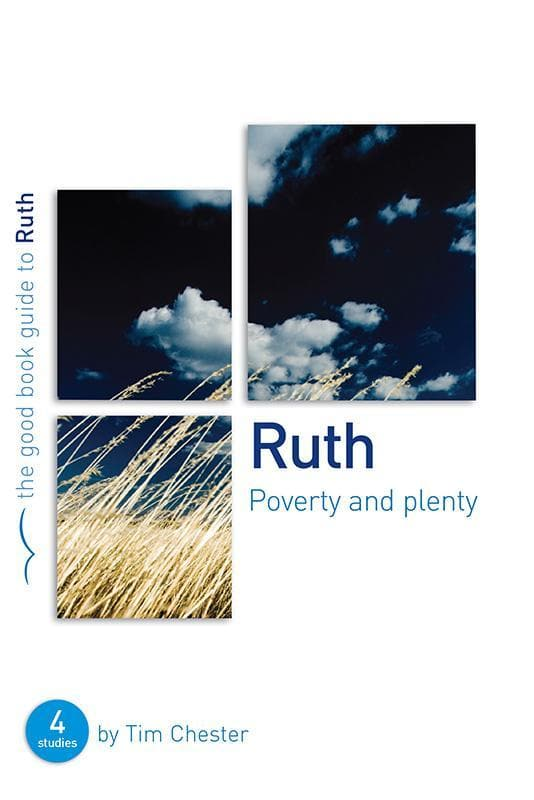 9781905564910-GBG Ruth: Poverty and Plenty-Chester, Tim