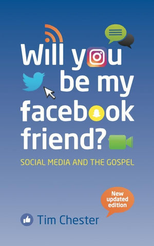 Will You Be My Facebook Friend: Social Media and the Gospel by Chester, Tim (9781906173852) Reformers Bookshop