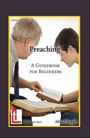 Preaching: A Guidebook For Beginners by Chapple, Alan (9781906327149) Reformers Bookshop