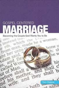 9781908317582-Gospel Centered Marriage: Becoming the couple God wants you to be-Chester, Tim