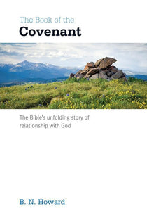 9781908317735-Book of the Covenant, The: The Bible's unfolding story of relationship with God-Howard, B. N.