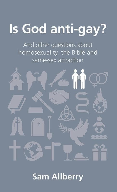9781908762313-QCA Is God Anti-Gay: and other questions about homosexuality, the Bible and same-sex attraction-Allberry, Sam