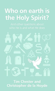 9781908762320-QCA Who on Earth is the Holy Spirit: and other questions about who He is and what He does-Chester, Tim & de la Hoyde, Christopher