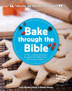9781909559004-Bake Through the Bible: 20 cooking activities to explore Bible truths with your child-Bentley-Taylor, Susie & Moore, Bekah