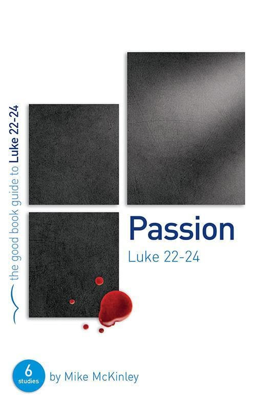 9781909559165-GBG Passion: Luke 22-24-McKinley, Mike