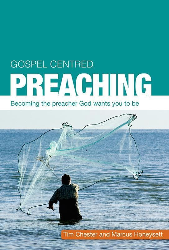 9781909559202-Gospel Centred Preaching: Becoming the preacher God wants you to be-Chester, Tim; Honeysett, Marcus