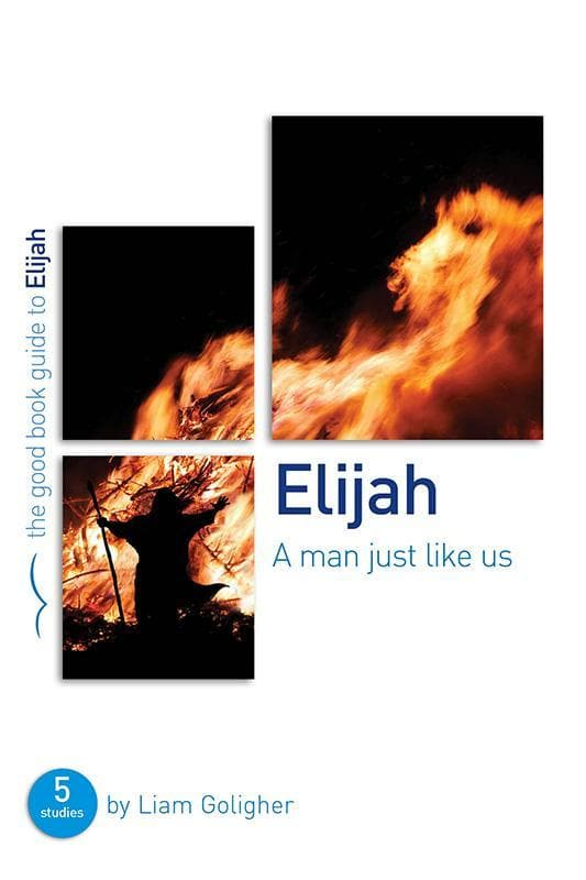 9781909559240-GBG Elijah: A man just like us-Goligher, Liam
