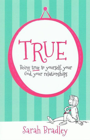 9781909559356-True: Being true to yourself, your God, your relationships-Bradley, Sarah
