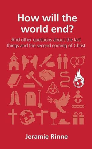 9781909559653-QCA How Will the World End: and other questions about the last things and the second coming of Christ-Rinne, Jeramie