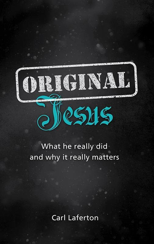 9781909559820-Original Jesus: What he really did and why it really matters-Laferton, Carl
