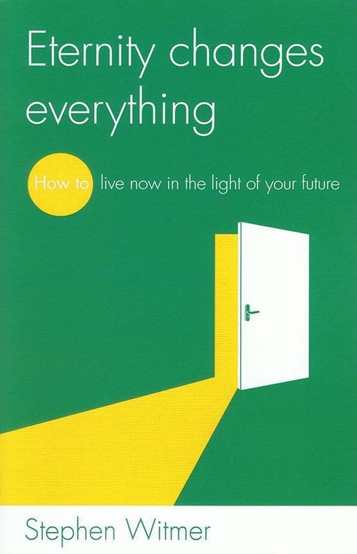 9781909559912-LD Eternity Changes Everything: How to live now in the light of your future-Witmer, Stephen