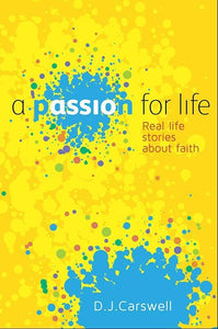 9781909611337-Passion for Life: True Stories of Faith-Carswell, D.J.