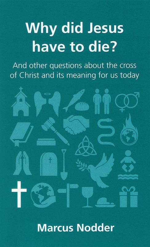 9781909919013-QCA Why Did Jesus Have to Die: and other questions about the cross of Christ and its meaning for us today-Nodder, Marcus