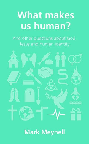 9781909919051-QCA What Makes Us Human: and other questions about God, Jesus and human identity-Meynell, Mark