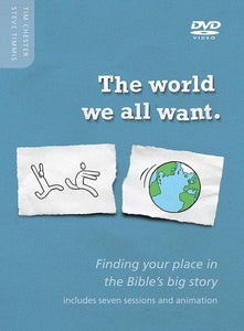 9781909919150-World We All Want, The DVD: Finding your place in the Bible's big story-Timmis, Steve; Chester, Tim