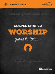 9781909919204-Gospel Shaped Worship Leader's Guide-Wilson, Jared C.