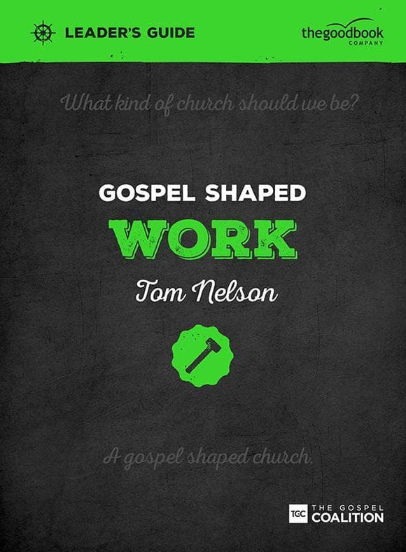 9781909919235-Gospel Shaped Work Leader's Guide-Nelson, Tom