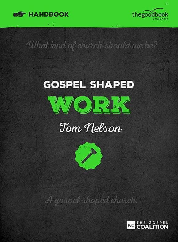 9781909919242-Gospel Shaped Work Handbook-Nelson, Tom