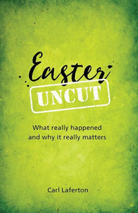 9781909919310-Easter Uncut: What Really Happened and Why it Really Matters-Laferton, Carl