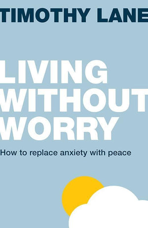 9781909919372-LD Living Without Worry: How to replace anxiety with peace-Lane, Timothy