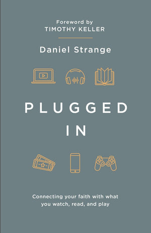 Plugged In: Connecting your faith with what you watch, read, and play by Strange, Daniel (9781909919419) Reformers Bookshop