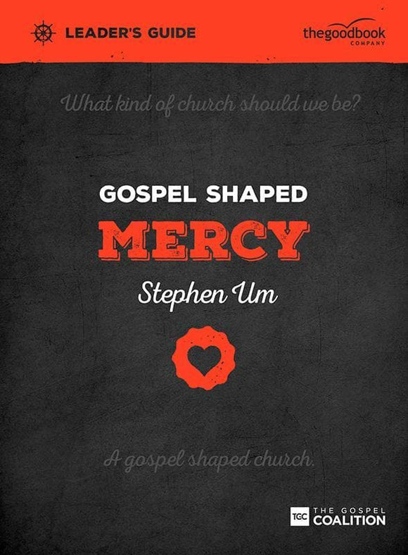9781909919525-Gospel Shaped Mercy Leader's Guide-Um, Stephen