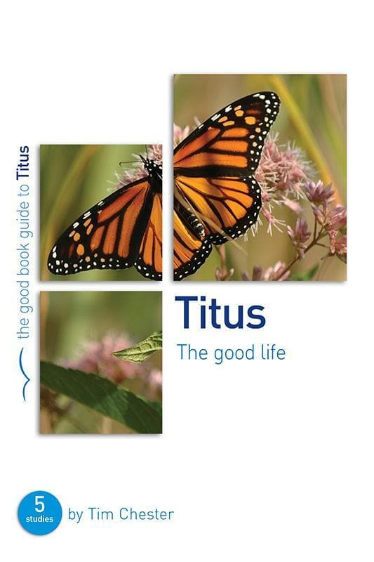 9781909919631-GBG Titus: The Good Life-Chester, Tim