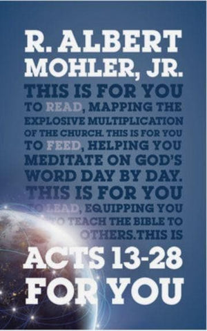 Acts 13-28 For You: Mapping the Explosive Multiplication of the Church by Mohler, Albert R. (9781909919945) Reformers Bookshop