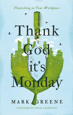 Thank God it's Monday by Greene, Mark (9781910012574) Reformers Bookshop