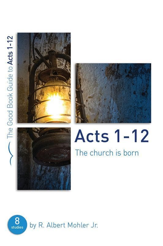 9781910307007-GBG Acts 1–12: The Church is Born-Mohler, Albert R.