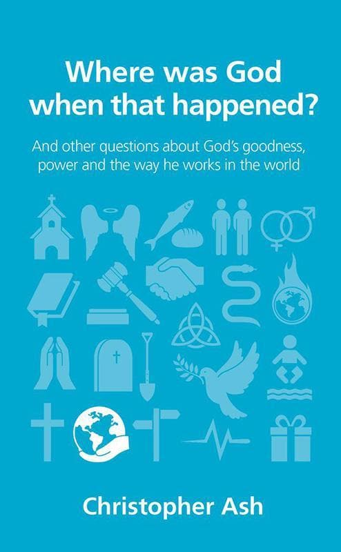 9781910307236-QCA Where was God when that happened: And other questions about God's goodness, power and the way he works in the world-Ash, Christopher