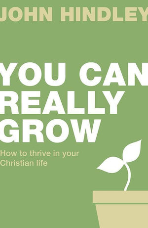 9781910307373-LD You Can Really Grow: How to thrive in your Christian life-Hindley, John