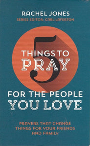 9781910307397-5 Things to Pray for the People you Love: Prayers that change things for your friends and family-Jones, Rachel