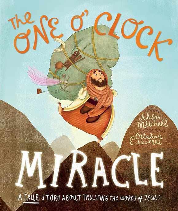 9781910307434-One O'Clock Miracle, The: A true story about trusting the words of Jesus-Mitchell, Alison