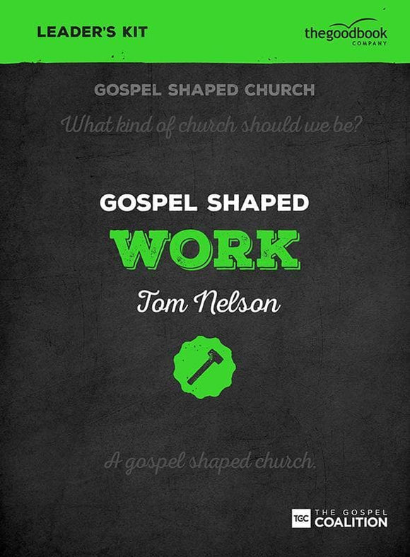 9781910307571-Gospel Shaped Work Leader's Kit-Nelson, Tom