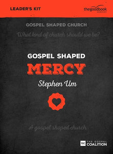 9781910307588-Gospel Shaped Mercy Leader's Kit-Um, Stephen