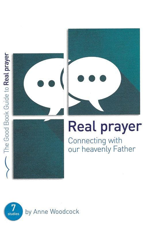 9781910307595-GBG Real Prayer: Connecting with our heavenly Father-Woodcock, Anne