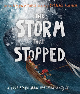 9781910307960-Storm that Stopped, The: A true story about who Jesus really is-Mitchell, Alison; Echeverri, Catalina