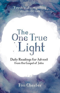 9781910307991-One True Light, The: Daily Advent Readings from The Gospel of John-Chester, Tim