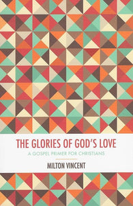9781910587324-Glories of God's Love, The-Vincent, Milton