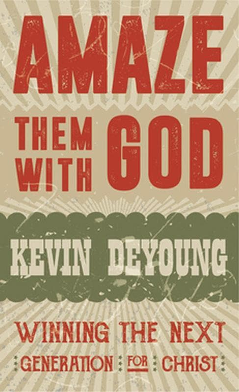 9781910587546-Amaze Them With God-Deyoung, Kevin