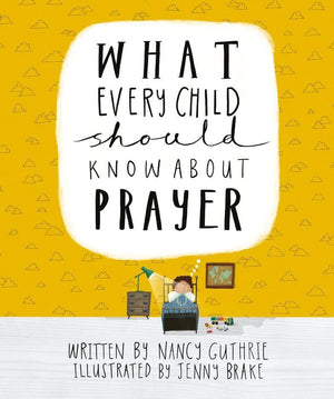 What Every Child Should Know About Prayer by Guthrie, Nancy & Brake, Jenny (9781911272878) Reformers Bookshop