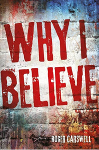 9781911272977-Why I Believe-Carswell, Roger