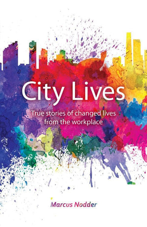 City Lives: Real stories of changed lives from the workplace by Nodder, Marcus (9781912373093) Reformers Bookshop