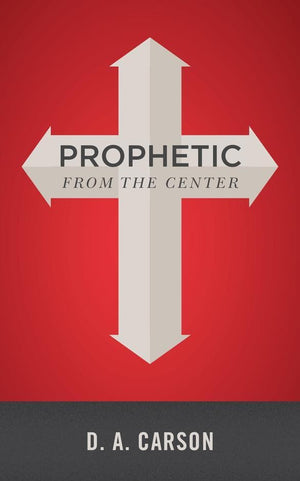 Prophetic From The Center by Carson, D. A. (9781912373703) Reformers Bookshop