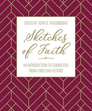 Sketches of Faith: An Introduction to Characters from Christian history by Woodbridge, John D (9781912373796) Reformers Bookshop